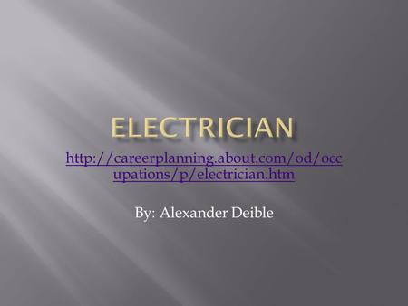 upations/p/electrician.htm By: Alexander Deible.
