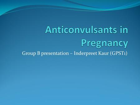 Group B presentation – Inderpreet Kaur (GPST1). Scenario A 27 year old lady presents to you as a newly registered patient in your practice. She had recently.