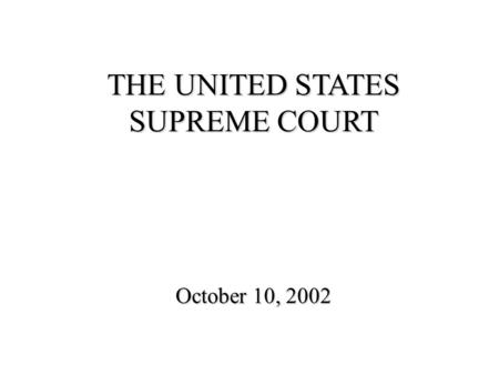 October 10, 2002 THE UNITED STATES SUPREME COURT.