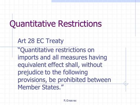 "R.Greaves Quantitative Restrictions Art 28 EC Treaty ""Quantitative restrictions on imports and all measures having equivalent effect shall, without prejudice."