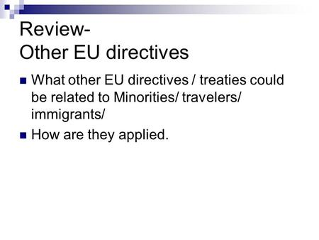 Review- Other EU directives What other EU directives / treaties could be related to Minorities/ travelers/ immigrants/ How are they applied.