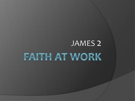 "JAMES JAMES 2. James 2  Faith that does not work is faith that will not save  Salvation by ""faith only"" is a most destructive doctrine and very full."