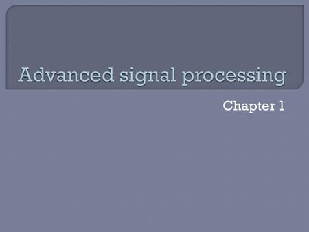 Chapter 1. SIGNAL PROCESSING:  Signal processing is concerned with the efficient and accurate extraction of information in a signal process.  Signal.