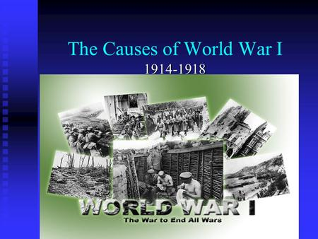 The Causes of World War I 1914-1918 Europe Before World War I.