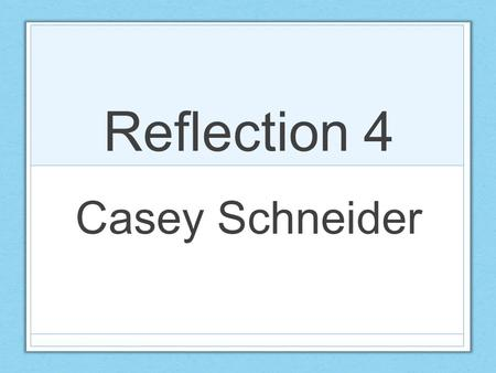 Reflection 4 Casey Schneider. Belief is the main aspect of my life. Everything I do revolves around my morals and my Christian beliefs. My strongest.