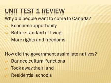 Why did people want to come to Canada? a) Economic opportunity b) Better standard of living c) More rights and freedoms How did the government assimilate.