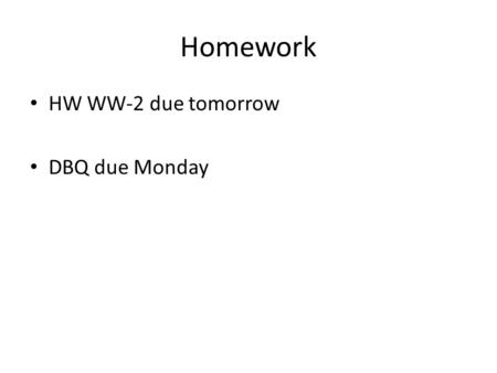 Homework HW WW-2 due tomorrow DBQ due Monday. Aim #1: What were the causes of World War I? Introductory Question: Define the following terms: – Militarism.