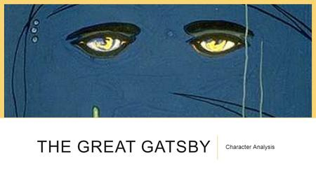 THE GREAT GATSBY Character Analysis. ABOUT THE BOOK ‐ April 10, 1925 [June 1922] ‐ Other Forms of the Story ‐ Inspirations ‐ Curricula, literary classic.