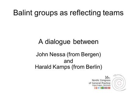 Balint groups as reflecting teams A dialogue between John Nessa (from Bergen)‏ and Harald Kamps (from Berlin)‏