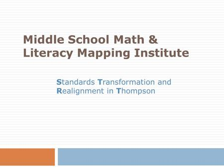 Middle School Math & Literacy Mapping Institute Standards Transformation and Realignment in Thompson.