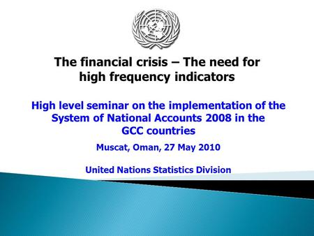 High level seminar on the implementation of the System of National Accounts 2008 in the GCC countries Muscat, Oman, 27 May 2010 United Nations Statistics.
