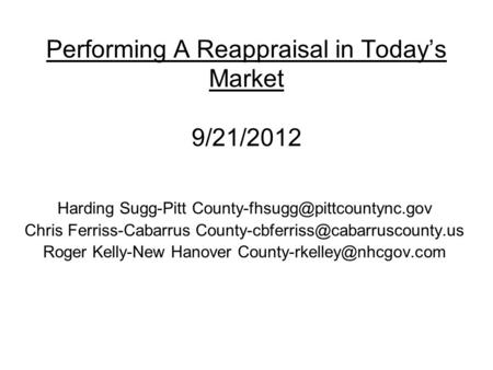 Performing A Reappraisal in Today's Market 9/21/2012 Harding Sugg-Pitt Chris Ferriss-Cabarrus