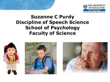 Suzanne C Purdy Discipline of Speech Science School of Psychology Faculty of Science.