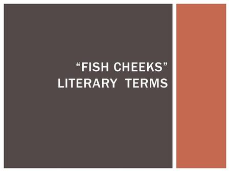 literary analysis fish cheeks Old-age liver spots dotted her cheeks, and  literary analysis essay outline- mla format outline  on fish food: his eyes, as blue as dill harris's, were red .