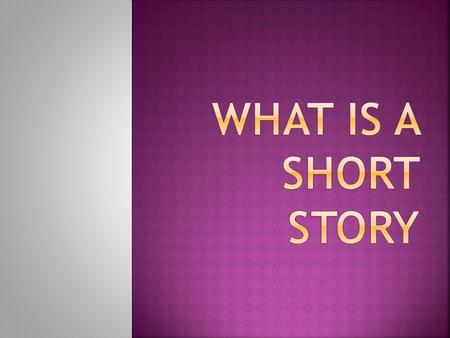 A short story is a work of fiction that is usually written in prose, often in narrative format. This format tends to be more pointed than longer works.