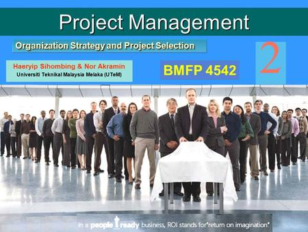 Organization Strategy and Project Selection Project Management Haeryip Sihombing & Nor Akramin Universiti Teknikal Malaysia Melaka (UTeM) 2 BMFP 4542.