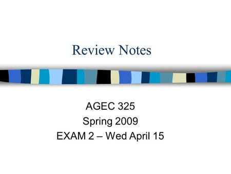 Review Notes AGEC 325 Spring 2009 EXAM 2 – Wed April 15.