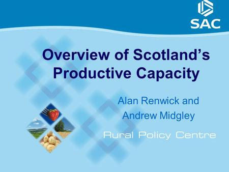 1 Overview of Scotland's Productive Capacity Alan Renwick and Andrew Midgley.