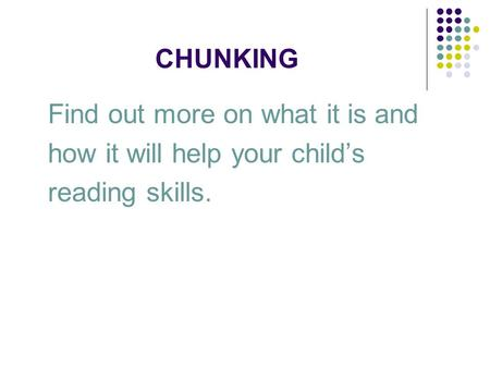 CHUNKING Find out more on what it is and how it will help your child's reading skills.