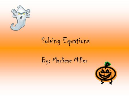 Solving Equations By: Marliese Miller. Solving One-Step Equations You use inverse operations, which undo each other, to get the variable alone. An inverse.