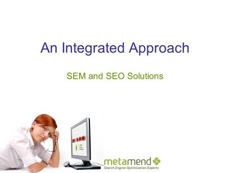 An Integrated Approach SEM and SEO Solutions. Agenda Company Overview Why enquisite? Case Example SEM/SEO Life Cycle Management This document and information.