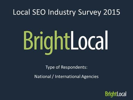 Local SEO Industry Survey 2015 Type of Respondents: National / International Agencies.