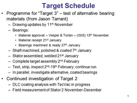 "Programme for ""Target 3"" – test of alternative bearing materials (from Jason Tarrant) –Drawing updates by 11 th November –Bearings: Material approval –"