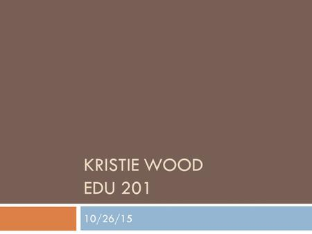 KRISTIE WOOD EDU 201 10/26/15 Birth-Second Grade Teacher  Praxis Core Academic Skills for Educators  Praxis Content Area Test  Hold a bachelor's degree.