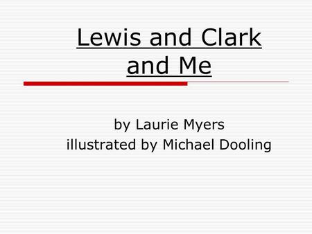 Lewis and Clark and Me by Laurie Myers illustrated by Michael Dooling.