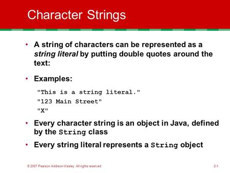 © 2007 Pearson Addison-Wesley. All rights reserved2-1 Character Strings A string of characters can be represented as a string literal by putting double.