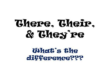There, Their, & They're What's the difference???.