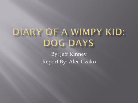 By: Jeff Kinney Report By: Alec Czako.  The only thing that Greg Heffley wanted to do over his summer vacation was sit inside and play video games. 
