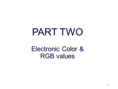 PART TWO Electronic Color & RGB values 1. Electronic Color Computer Monitors: Use light in 3 colors to create images on the screen Monitors use RED, GREEN,