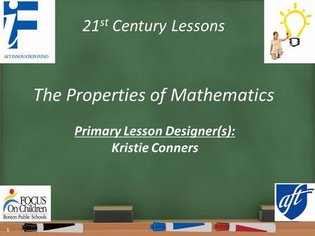 21 st Century Lessons The Properties of Mathematics Primary Lesson Designer(s): Kristie Conners 1.