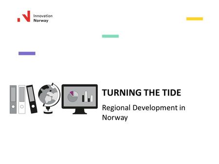 TURNING THE TIDE Regional Development in Norway. The local cornerstone company closes down Unemployment rises People move Brain drain  Hard for remaining.