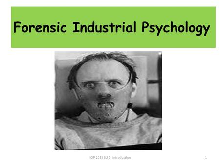 Forensic Industrial Psychology 1IOP 203S SU 1- Introduction.