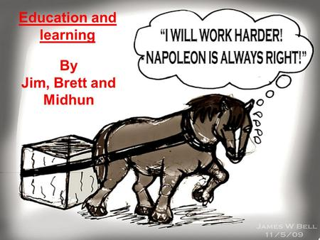 Education and learning By Jim, Brett and Midhun. Why do think education is important? Education is very important because it lets you have a better future.