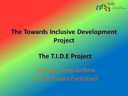 The Towards Inclusive Development Project Gerraint Jones-Griffiths T.I.D.E Project Participant The T.I.D.E Project.