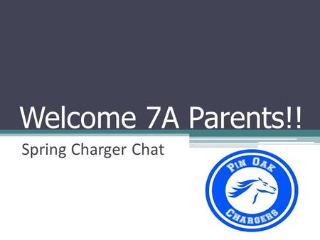 Welcome 7A Parents!! Spring Charger Chat. Agenda Welcome 8A What's up in Math, Science, TX History and ELA?!? Field Trip Information IPC and Algebra.