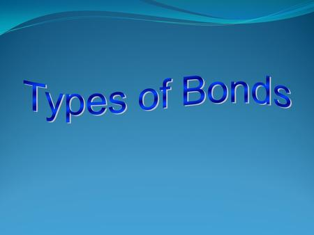 Types of Bonds Notes  Bonds are what hold elements together in a compound  Types of Bonds: Ionic Covalent Metallic.