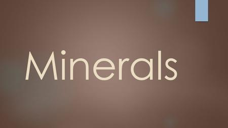 Minerals. What is a mineral?  Solid  Cannot be a liquid or a gas  Naturally occurring  Cannot be man-made  Inorganic  Cannot be the result of a.