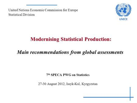 Modernising Statistical Production: Modernising Statistical Production: Main recommendations from global assessments 7 th SPECA PWG on Statistics 27-30.