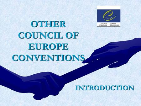 OTHER COUNCIL OF EUROPE CONVENTIONS INTRODUCTION.
