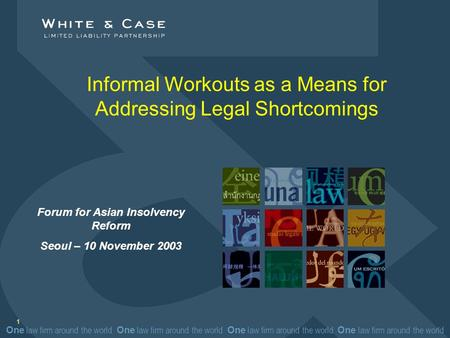 One law firm around the world One law firm around the world Informal Workouts as a Means for Addressing Legal Shortcomings 1 Forum for Asian Insolvency.