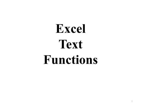 Excel Text Functions 1. LEFT(text, [num_chars])) Returns the number of characters specified starting from the beginning of the text string Syntax Text: