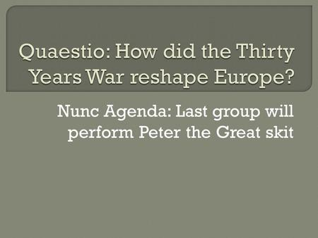Nunc Agenda: Last group will perform Peter the Great skit.
