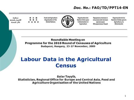 1 Labour Data in the Agricultural Census Roundtable Meeting on Programme for the 2010 Round of Censuses of Agriculture Budapest, Hungary, 23-27 November,