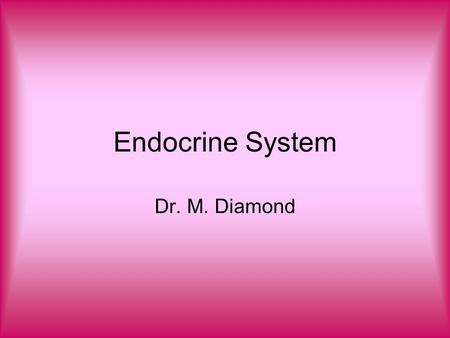 Endocrine System Dr. M. Diamond. Body Control and Messaging Uses chemical messengers (hormones) that are released into the blood Hormones control several.