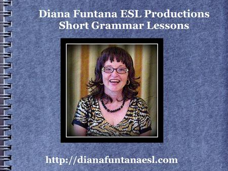 Diana Funtana ESL Productions Short Grammar Lessons