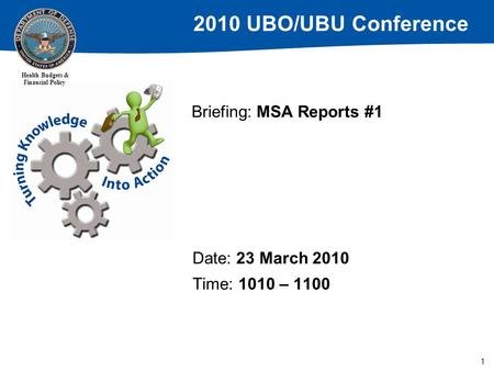 2010 UBO/UBU Conference Health Budgets & Financial Policy 1 Briefing: MSA Reports #1 Date: 23 March 2010 Time: 1010 – 1100.